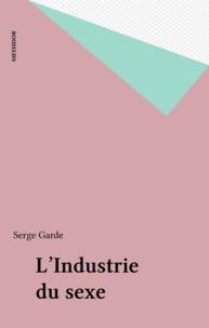 Serge Garde - L'Industrie du sexe.