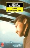 Serge Gardebled - Sans homicide fixe.