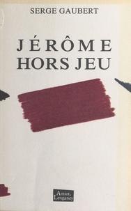 Serge Gaubert - Jérôme hors jeu - Nouvelles.