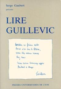 Serge Gaubert - Lire Guillevic.
