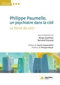 Serge Gauthier et Bernard Durand - Philippe Paumelle, un psychiatre dans la cité - La force du soin.