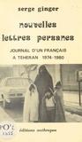 Serge Ginger - Nouvelles lettres persanes : journal d'un Français à Téhéran (1974-1980).