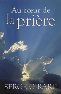 Serge Girard - Au coeur de la prière.