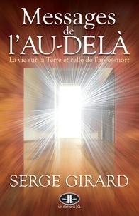 Serge Girard - Messages de l'au-delà - La vie sur la Terre et celle de l'après-mort.