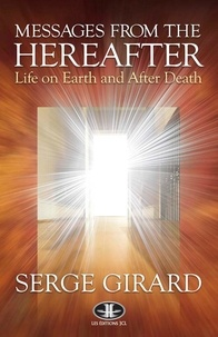 Serge Girard - Messages from the Hereafter - Life on Earth and After Death.