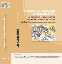 Le guide de lingénierie de restauration - Conception et réalisation des unités de restauration collective (neuf, réhabilitation et rénovation).pdf