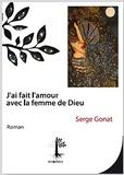 Serge Gonat - J'ai fait l'amour avec la femme de Dieu.