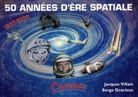Serge Gracieux et Jacques Villain - 1957-2007 50 années d'ère spatiale - Chronologie des évènements majeurs.
