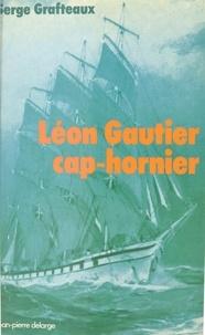 Serge Grafteaux - Léon Gautier, cap-hornier.