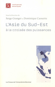 Serge Granger et Dominique Caouette - L'Asie du Sud-Est à la croisée des puissances.
