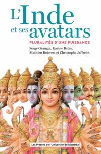 Serge Granger et Karine Bates - L'Inde et ses avatars - Pluralités d'une puissance.