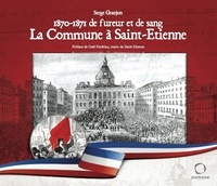 Serge Granjon - 1870-1871 de fureur et de sang - La Commune à Saint-Etienne.