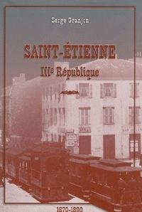 Serge Granjon - Saint-Etienne - IIIe République 1870-1890.