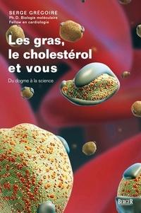Serge Grégoire - Les gras, le cholestérol et vous - Du dogme à la science.