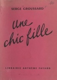 Serge Groussard - Une chic fille.