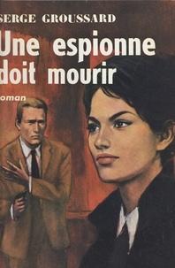 Serge Groussard - Une espionne doit mourir.