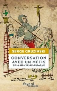 Serge Gruzinski - Conversation avec un métis de la Nouvelle-Espagne.