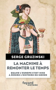 Serge Gruzinski - La machine à remonter le temps.