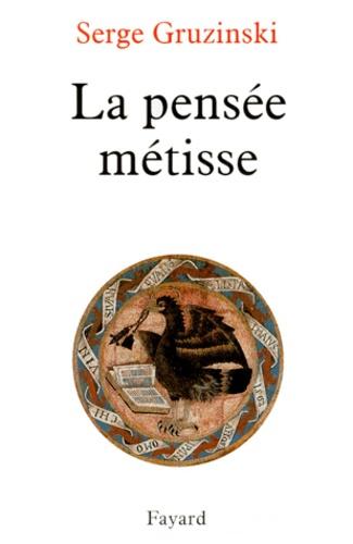 Serge Gruzinski - La Pensée métisse.