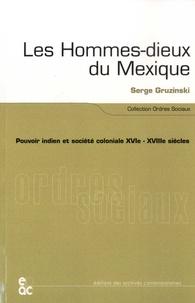 Serge Gruzinski - Les hommes-dieux du Mexique - Pouvoir indien et société coloniale, XVIe-XVIIIe siècles.