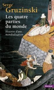 Serge Gruzinski - Les Quatre Parties du monde - Histoire d'une mondialisation.