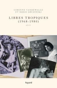 Serge Gruzinski et Corinne Vandewalle - Libres tropiques (1968-1980).