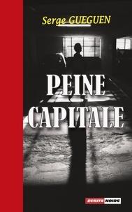 Serge Guéguen - Peine capitale.