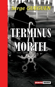 Serge Guéguen - Terminus mortel.