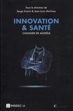 Serge Guérin et Jean-Louis Martinez - Innovation & santé - Changer de modèle.