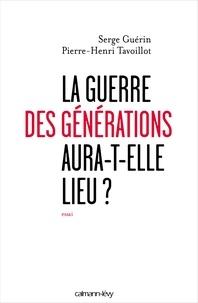 Serge Guérin et Pierre-Henri Tavoillot - La guerre des générations aura-t-elle lieu?.