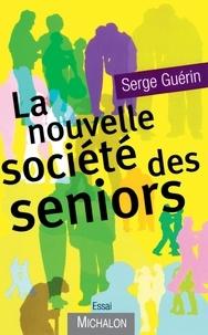 Serge Guérin - La nouvelle société des seniors.