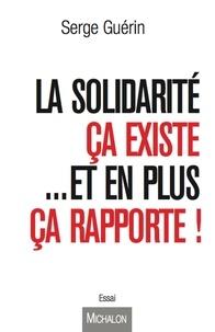 Serge Guérin - La solidarité ça existe... Et en plus ça rapporte !.