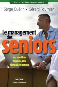 Serge Guérin et Gérard Fournier - Le management des seniors - Les dernières mesures pour l'emploi des seniors.