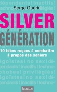 Serge Guérin - Silver generation - 10 idées reçues à combattre à propos des seniors.