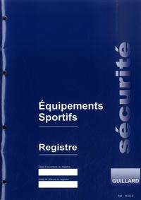Serge Guillard - Registre de sécurité pour équipements sportifs.
