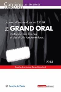 Serge Guinchard - Le grand oral - Examen d'entrée dans un CRFPA, protection des libertés et des droits fondamentaux, 2013.
