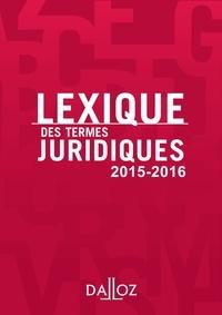 Serge Guinchard et Thierry Debard - Lexique des termes juridiques 2015-2016.