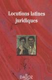 Serge Guinchard et Gabriel Montagnier - Locutions latines juridiques.