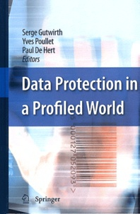 Serge Gutwirth et Yves Poullet - Data Protection in a Profiled World.