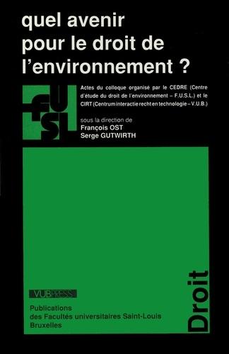 Quel avenir pour le droit de l'environnement ?. Actes du colloque organisé par le CEDRE (Centre d'Etude du Droit de l'Environnement-FUSL) et le CIRT (Centrum Interactive Recht en Technologie-VUB)