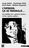 """Serge Halimi et Dominique Vidal - L'opinion, ça se travaille... - Les médias et les """"guerres justes""""."""