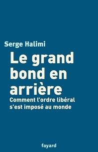 Serge Halimi - Le grand bond en arrière.