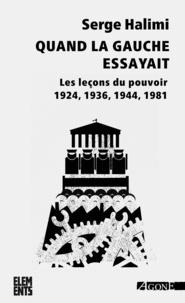 Serge Halimi - Quand la gauche essayait - Les leçons du pouvoir (1924, 1936, 1944, 1981).