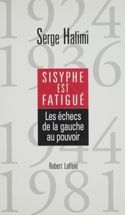 Serge Halimi - Sisyphe est fatigué - Les échecs de la gauche au pouvoir, 1924, 1936, 1944, 1981.