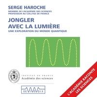 Serge Haroche - Jongler avec la lumière.