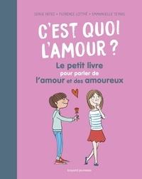 Serge Hefez et Florence Lotthé-Glaser - C'est quoi l'amour ? Le petit livre pour parler de l'amour et des amoureux.