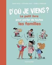 Serge Hefez et Stéphanie Duval - D'où je viens ? - Le petit livre pour parler de toutes les familles.