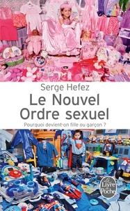 Serge Hefez - Le Nouvel Ordre Sexuel - Pourquoi devient-on fille ou garçon ?.