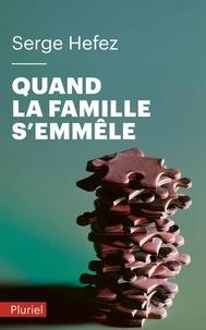 Serge Hefez - Quand la famille s'emmêle.