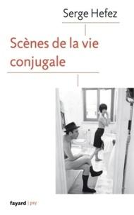 Scènes de la vie conjugale - Serge Hefez - Format ePub - 9782213663760 - 7,99 €